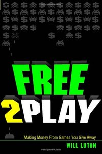 Free-to-Play: Making Money From Games You Give Away (Paperback)-cover