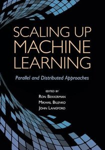 Scaling up Machine Learning: Parallel and Distributed Approaches (Paperback)