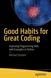 Good Habits for Great Coding: Improving Programming Skills with Examples in Python-cover