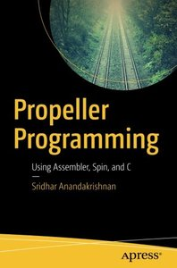 Propeller Programming: Using Assembler, Spin, and C