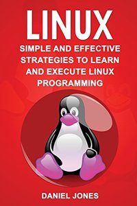 Linux: Simple and Effective Strategies to Learn and Execute Linux Programming (Volume 3)-cover