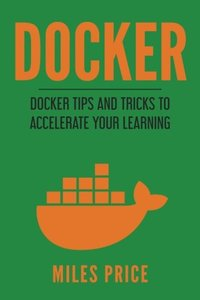 Docker: Docker Tips and Tricks to  Accelerate Your Learning
