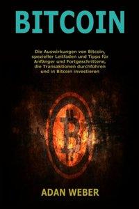 Bitcoin: Die Auswirkungen von Bitcoin, spezieller Leitfaden und Tipps für Anfänger und Fortgeschrittene, die Transaktionen durchführen und in Bitcoin investieren (German Edition)-cover