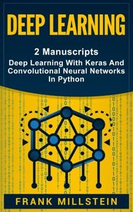 Deep Learning: 2 Manuscripts - Deep Learning With Keras And Convolutional Neural Networks In Python-cover