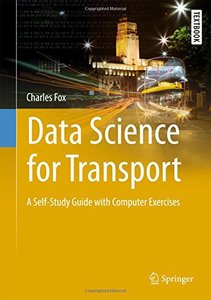Data Science for Transport: A Self-Study Guide with Computer Exercises (Springer Textbooks in Earth Sciences, Geography and Environment)-cover