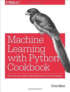 Machine Learning with Python Cookbook: Practical Solutions from Preprocessing to Deep Learning-cover