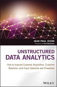 Unstructured Data Analytics: How to Improve Customer Acquisition, Customer Retention, and Fraud Detection and Prevention-cover