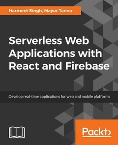 Serverless Web Applications with React and Firebase: Develop real-time applications for web and mobile platforms-cover