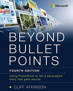 Beyond Bullet Points: Using PowerPoint to tell a compelling story that gets results, 4/e (Paperback)-cover