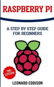 Raspberry Pi: A Step By Step Guide For Beginners-cover
