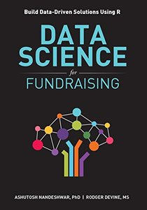 Data Science for Fundraising: Build Data-Driven Solutions Using R-cover