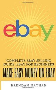 Make Easy Money on Ebay: Complete Ebay Selling Guide, Ebay for Beginners-cover