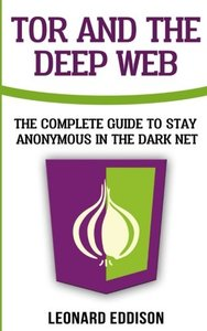 Tor And The Deep Web: The Complete Guide To Stay Anonymous In The Dark Net-cover