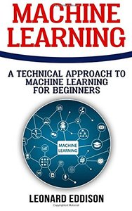 Machine Learning: A Technical Approach To Machine Learning For Beginners-cover