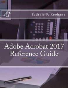 Adobe Acrobat 2017 Reference Guide (Office Reference Series) (Volume 8)