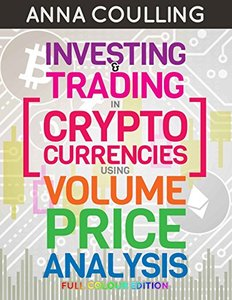Investing & Trading in Cryptocurrencies Using Volume Price Analysis: Full Colour-cover