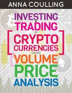 Investing & Trading in Cryptocurrencies Using Volume Price Analysis-cover