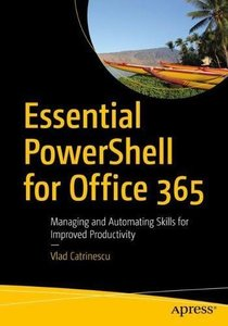 Essential PowerShell for Office 365: Managing and Automating Skills for Improved Productivity-cover