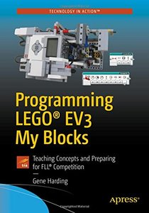 Programming LEGO® EV3 My Blocks: Teaching Concepts and Preparing for FLL® Competition-cover