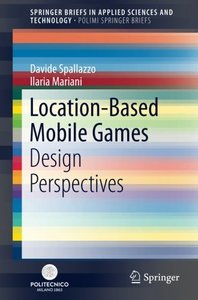 Location-Based Mobile Games: Design Perspectives (SpringerBriefs in Applied Sciences and Technology)-cover