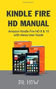 Kindle Fire HD Manual: Amazon Kindle Fire HD 8 & 10 with Alexa User Guide