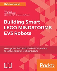 Building Smart LEGO MINDSTORMS EV3 Robots: Leverage the LEGO MINDTORMS EV3 platform to build intelligent robots-cover