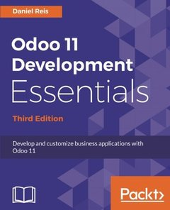 Odoo 11 Development Essentials - Third Edition: Develop and customize business applications with Odoo 11-cover