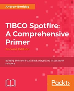 TIBCO Spotfire: A Comprehensive Primer - Second Edition: Building enterprise-class data analysis and visualization solutions-cover
