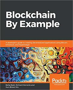 Blockchain By Example: Decentralized applications using Bitcoin, Ethereum, and Hyperledger-cover