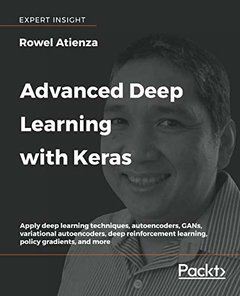 Advanced Deep Learning with Keras: Applying GANs and other new deep learning algorithms to the real world (Paperback)-cover