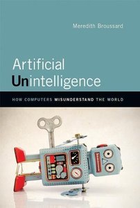Artificial Unintelligence: How Computers Misunderstand the World (MIT Press)-cover
