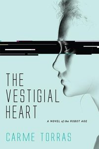 The Vestigial Heart: A Novel of the Robot Age (MIT Press)
