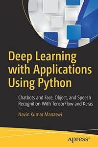 Deep Learning with Applications Using Python: Chatbots and Face, Object, and Speech Recognition With TensorFlow and Keras-cover