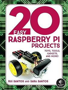 20 Easy Raspberry Pi Projects: Toys, Tools, Gadgets, and More!-cover