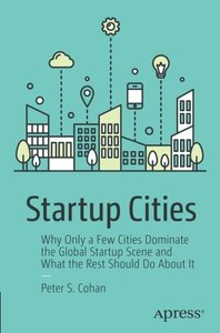 Startup Cities: Why Only a Few Cities Dominate the Global Startup Scene and What the Rest Should Do About It-cover