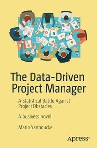 The Data-Driven Project Manager: A Statistical Battle Against Project Obstacles-cover