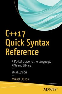 C++17 Quick Syntax Reference: A Pocket Guide to the Language, APIs and Library-cover