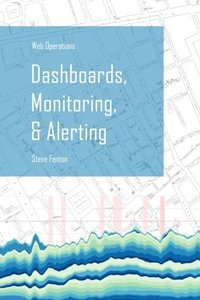 Web Operations Dashboards, Monitoring, & Alerting