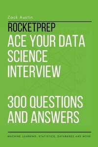 Rocketprep Ace Your Data Science Interview 300 Practice Questions and Answers: Machine Learning, Statistics, Databases and More-cover