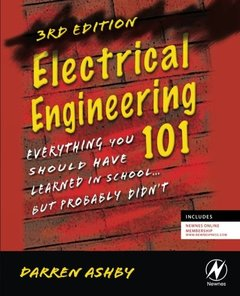Electrical Engineering 101, Third Edition: Everything You Should Have Learned in School...but Probably Didn't-cover