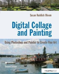 Digital Collage and Painting: Using Photoshop and Painter to Create Fine Art-cover