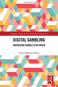 Digital Gambling: Theorizing Gamble-Play Media (Routledge Studies in New Media and Cyberculture)-cover
