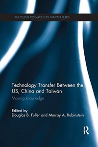 Technology Transfer Between the US, China and Taiwan: Moving Knowledge (Routledge Research on Taiwan Series)