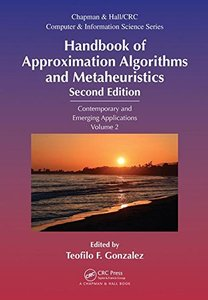 Handbook of Approximation Algorithms and Metaheuristics, Second Edition: Contemporary and Emerging Applications, Volume 2 (Chapman & Hall/CRC Computer and Information Science Series)