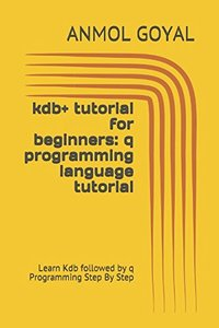 kdb+ tutorial for beginners: q programming language tutorial: Learn Kdb followed by q Programming Step By Step-cover
