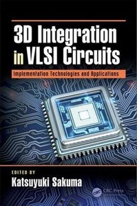 3D Integration in VLSI Circuits: Implementation Technologies and Applications (Devices, Circuits, and Systems)-cover