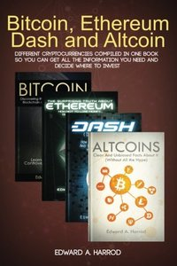Bitcoin, Ethereum, Dash and Altcoin: Different Cryptocurrencies Compiled In One Book so You Can Get All the Information You Need and Decide Where To Invest-cover