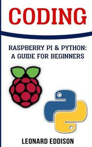 Coding: Raspberry Pi &Python: A Guide For Beginners-cover