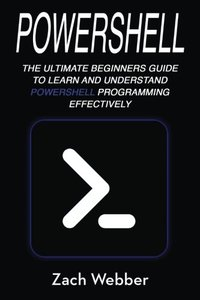 Powershell: The Ultimate Beginners Guide To Learn And Understand Powershell Programming Effectively (Volume 1)-cover