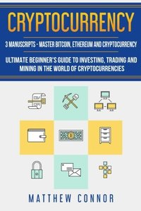 Cryptocurrency: Ultimate Beginners Guide to Cryptocurrency, Master Bitcoin and Ethereum-cover